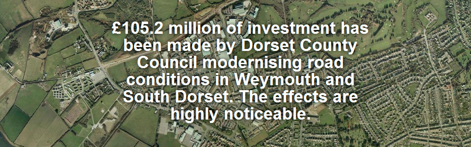 £105.2 million of investment has been made by Dorset County Council modernising road conditions in Weymouth and South Dorset. The effects are highly noticeable